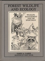 Forest Wildlife and Ecology: Wildlife Management for the Sportsman James A. Lahd