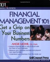 Financial Management 101: Get a Grip on Your Business Numbers Mohr, Angie - $12.59