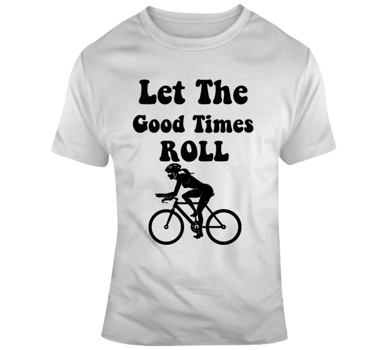 Primary image for Let The Good Times Roll Cool Woman Cyclist T-Shirt Bicyling Conversation Starter