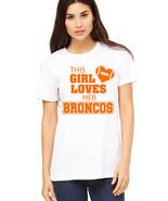 This Girl Loves Her Broncos football T Shirt, denver broncos fan tee shirt - $19.79+