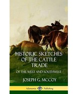 Historic Sketches of the Cattle Trade: Of the West and Southwest Hardcover - $31.46