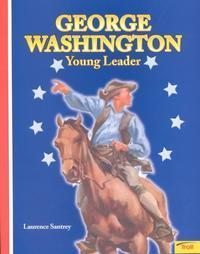 George Washington:Young Leader by Laurence Santrey,2002