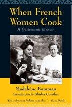 When French Women Cook: A Gastronomic Memoir Kamman, Madeleine and Corri... - $11.72