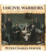 Uncivil Warriors: The Lawyers' Civil War Hoffer, Peter Charles and Barre... - $20.32