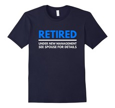 Cool Shirt -Retired under new management see spouse funny gift t-shirt Men - $19.95+