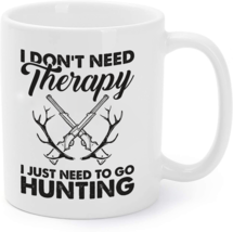 I Don't Need Therapy I Just Need To Go Hunting Coffee Mugs - $16.95