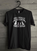 YES I NEED ALL MY DOGS - Custom Men's T-Shirt (2534) - $19.13+