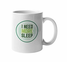 I Need More Sleep. Coffee & Tea Gift Mug for Sleep Deprived Person (11oz) - $17.63