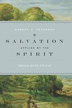 Salvation Applied by the Spirit: Union with Christ [Hardcover] Peterson,... - $24.74