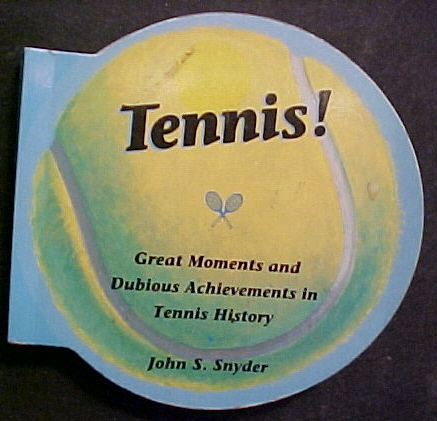 Tennis-John Snyder-1993 GREAT MOMENTS AND DUBIOUS ACHIEVEMENTS IN TENNIS HISTORY