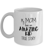 My Mom Has An Amazing Kid,True Story - Mother's Day Mom Gift From Son, Daughter - $14.79+