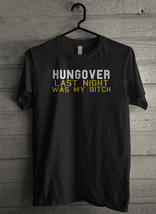 Hungover Last Night Was My Bitch Men's T-Shirt - Custom (716) - $19.12+