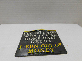 Metal Plaque Ill Tell You Why I came Home Half Drunk - $8.60