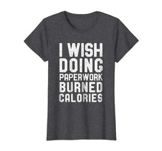 Teacher Style - I Wished Doing Paperwork Burned Calories Funny Teacher S... - $19.95+