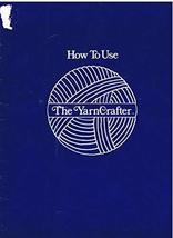 How to Use The Yarn Crafter Manual [Paperback] [Jan 01, 1969] James B. Rather, J
