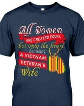"Women Are Created Equal But Finest Becomes Vietnam Veteran""s Wife Men Shirt - $12.99"