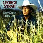 George Strait (Easy Come Easy Go)