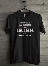 kiss Me Im Drunk Im Irish Or Whatever - Custom Men's T-Shirt (3490) - $19.13+