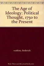 The Age of Ideology: Political Thought, 1750 to the Present [Hardcover] watkins,