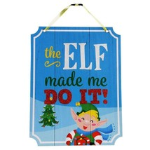 """The Elf Made Me Do It! Christmas Hanging Sign Decor 8.5""""x11"""" w - $6.99"""