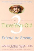 Your Three Year Old: Friend or Enemy Louise Bates Ames and Frances L. Ilg - $5.79