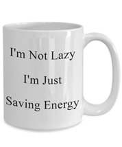 I'm Not Lazy I'm Just Saving Energy White Ceramic Novelty Coffee Mug (15oz) - $16.61