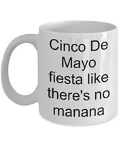 Cinco De Mayo Fiesta Like There's No Manana Coffee Mug - $14.95