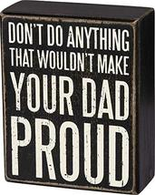 Primitives by Kathy Make Your Dad Proud Box Sign - $9.00
