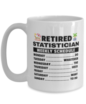 Funny Mug for Retired Statistician - Weekly Schedule - 15 oz Retirement ... - $16.95