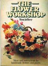 The Flower Workshop Handmade Flowers and Plants Book by Vera Jeffery - $11.95