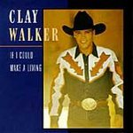 Clay Walker  (If I Could Make A Living)