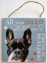 DOG LOVER PLAQUE All You Need is Love and a French Bulldog 8x8 Wood Pet Wall Art