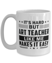 Art Teacher Funny Mug - 15 oz Coffee Cup For Friends Office Co-Workers Men  - $14.95