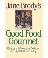 Jane Brody's Good Food Gourmet: Recipes and Menus for Delicious and Heal... - $19.79