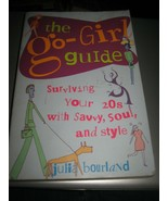 The Go-Girl Guide : Surviving Your 20s with Savvy, Soul, and Style (2000... - $5.93