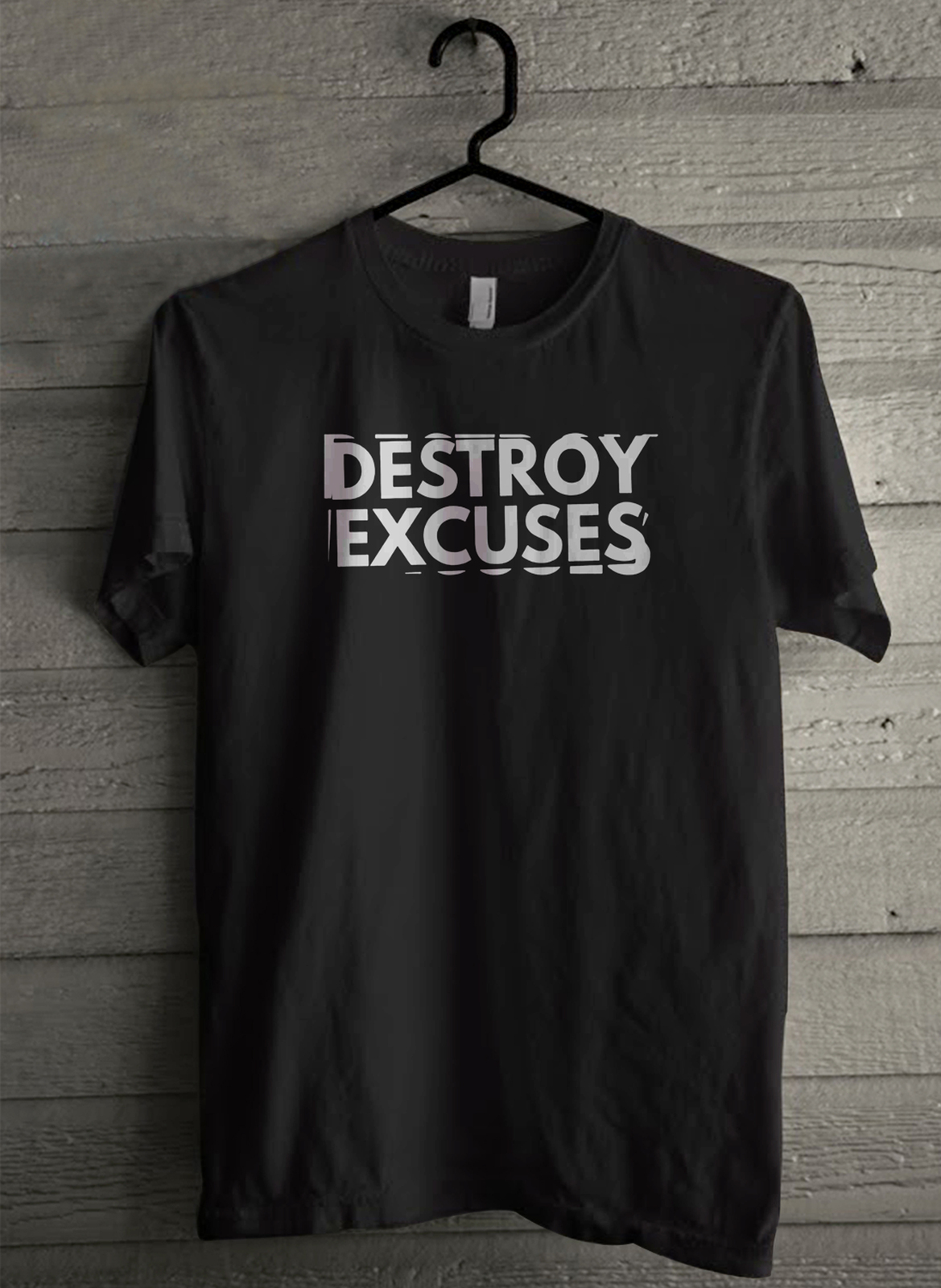 Destroy excuses