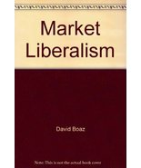 Market Liberalism: A Paradigm for the 21st Century [Paperback] Boaz, Dav... - $3.80