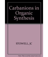 Carbanions in Organic Synthesis [Dec 12, 1979] Stowell, John C. - $29.68
