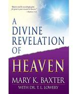 A Divine Revelation Of Heaven [Paperback] Mary K. Baxter and T. L. Lowery - $2.00