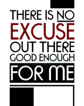 An item in the Art category: There Is No Excuses Out There Good Enough For Me, No Excuses Quote Print,