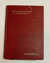 MY CHANGELESS FRIEND Book Thirteenth Series Francis P LeBuffe S J 1928 - $25.85