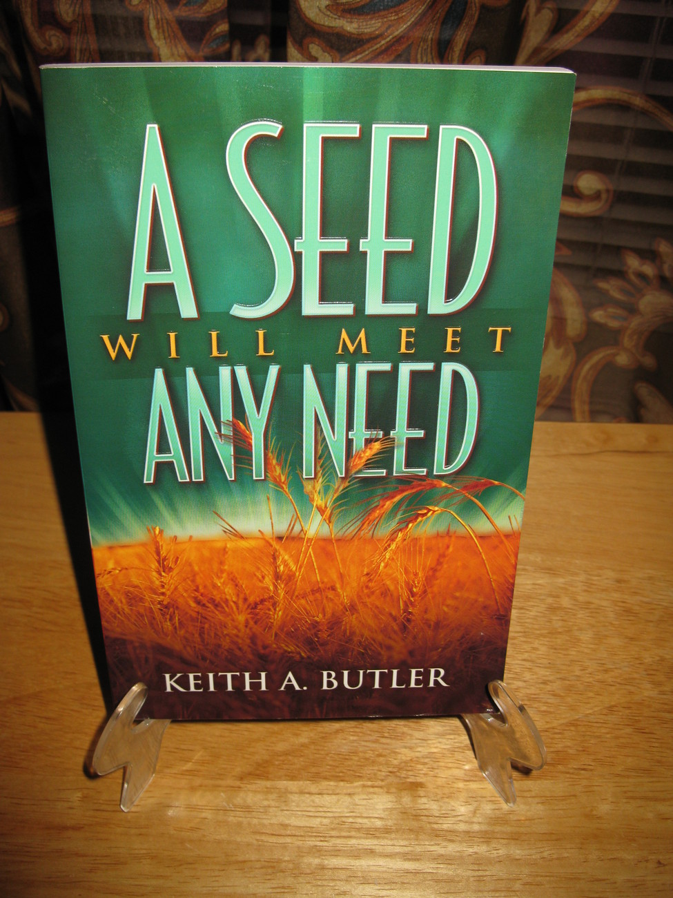 A Seed Will Meet Any Need by Keith A. Butler
