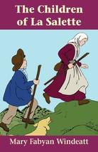 The Children of La Salette by Mary Fabyan Windeatt