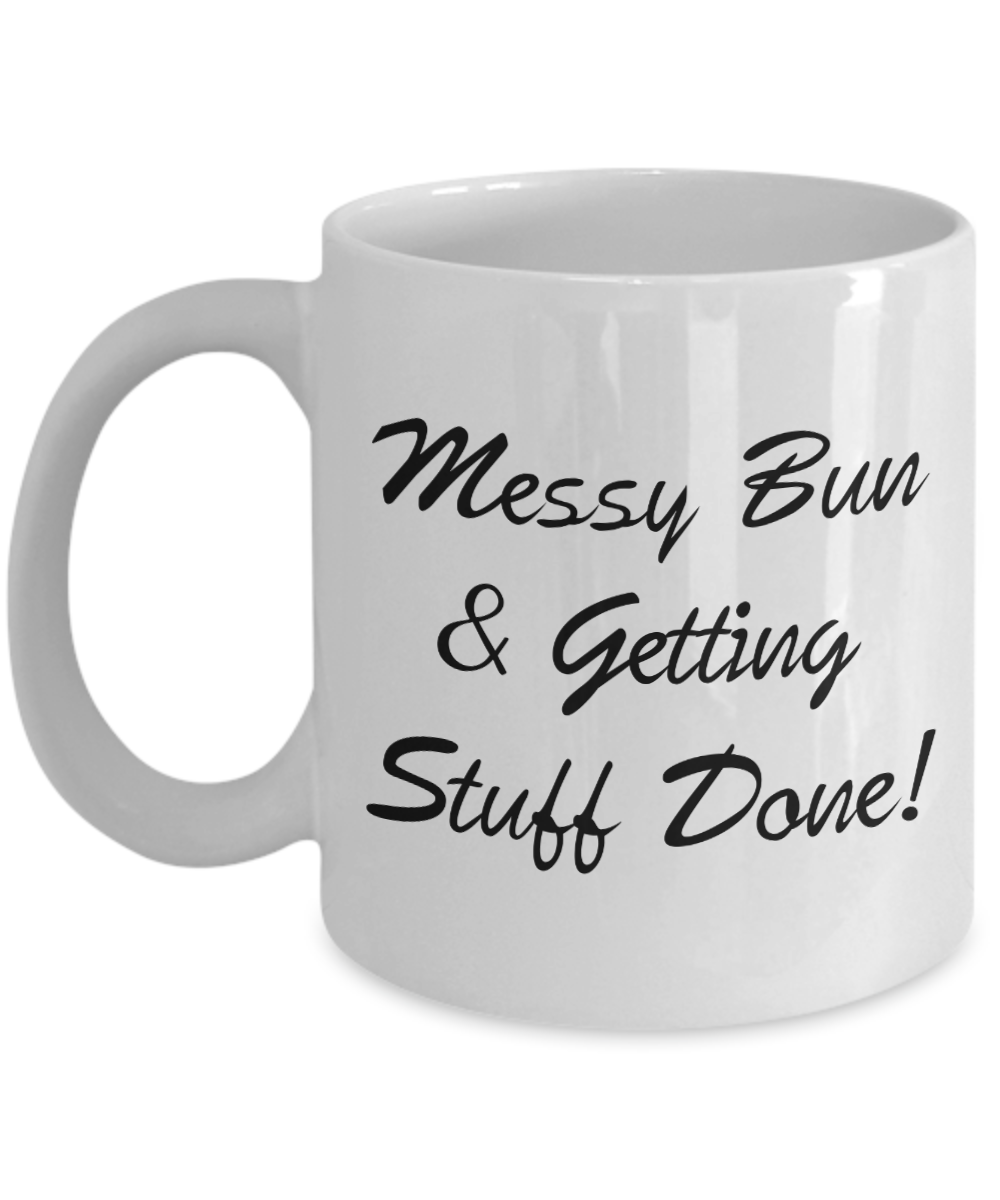 Messy Bun & Getting Stuff Done! - 11oz Coffee Mug
