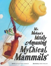 Mr. Mehan's Mildly Amusing Mythical Mammals: A Hypothetical Alphabetical