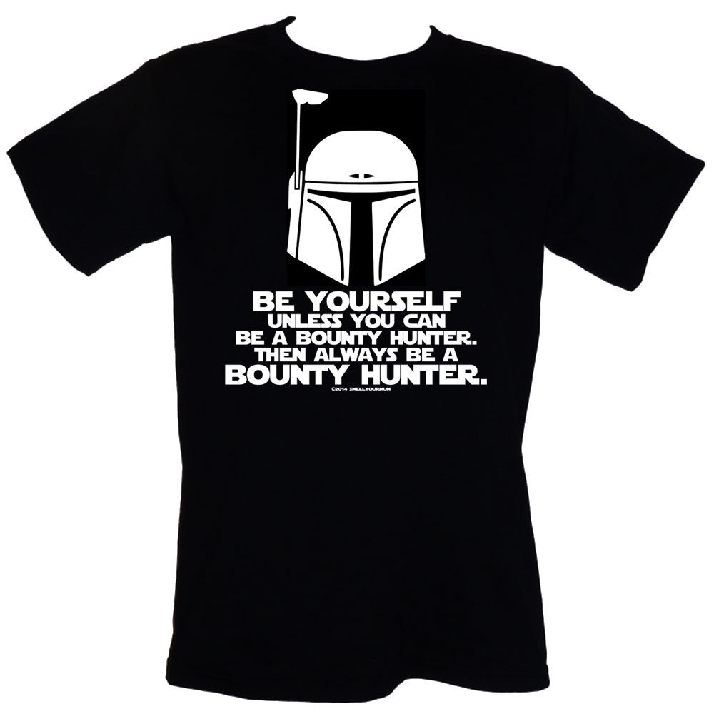 Primary image for Be Yourself. Unless You Can Be A Bounty Hunter. Then Always Be A Bounty Hunter -