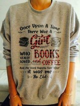 Once Upon A Time There Was A Girl Who Loved Books & Coffee Pullover Sweatshirt - $27.23