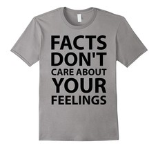 FACTS DON'T CARE ABOUT YOUR FEELINGS T-Shirt Men - $17.95+