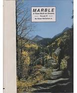 ~~~MARBLE, COLORADO~A Town Built on Dreams~Vol. 2~400+ Photos~NEW 1ST Ed... - $44.00