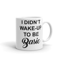 New Mug - I didn't wake up to be basic Mug - £8.52 GBP+